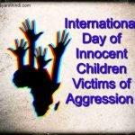 """International Day of Innocent Children Victim of Aggression"" के बारे में सभी महत्पूर्ण जानकारी।"